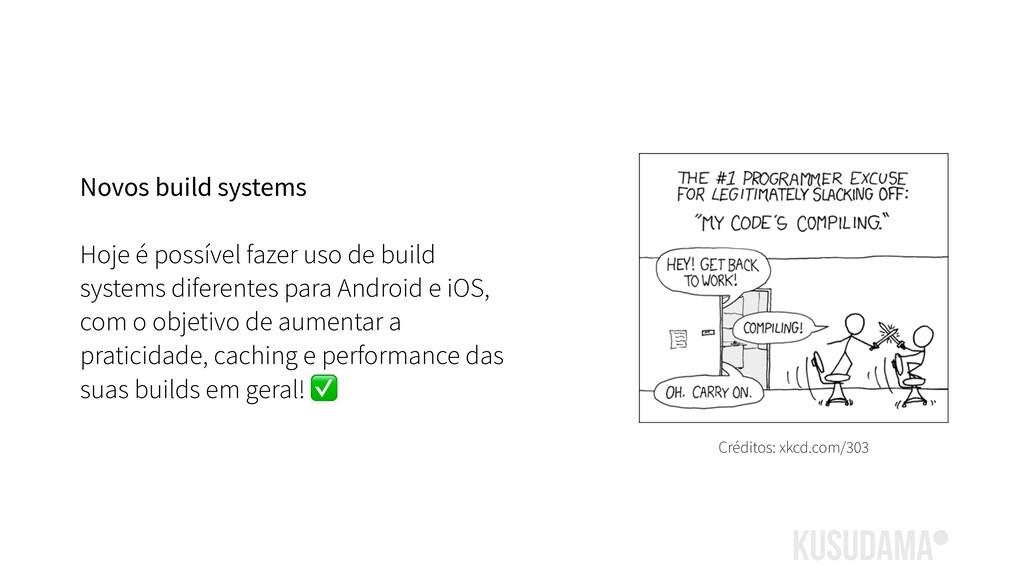 Novos build systems Hoje é possível fazer uso d...