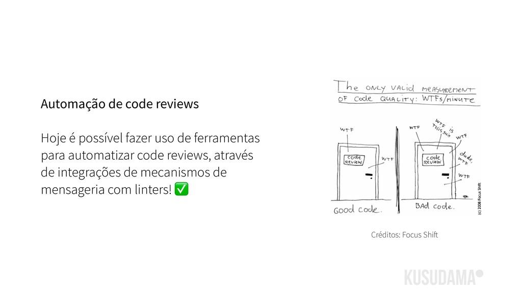 Automação de code reviews Hoje é possível fazer...