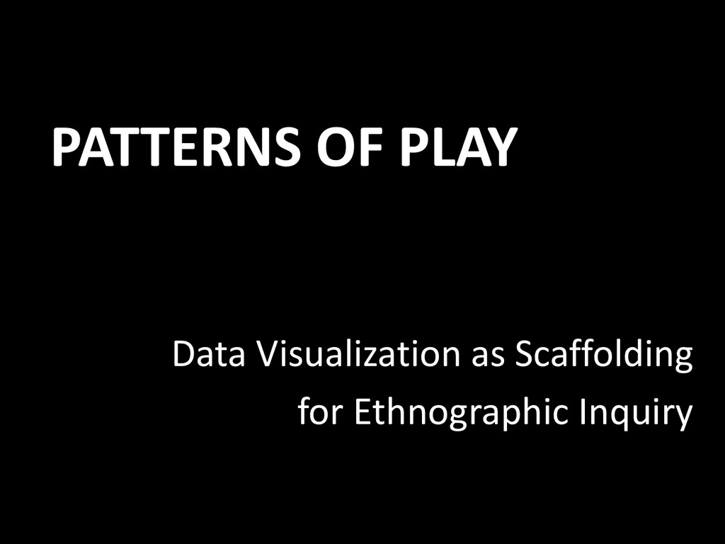 PATTERNS OF PLAY Data Visualization as Scaffold...