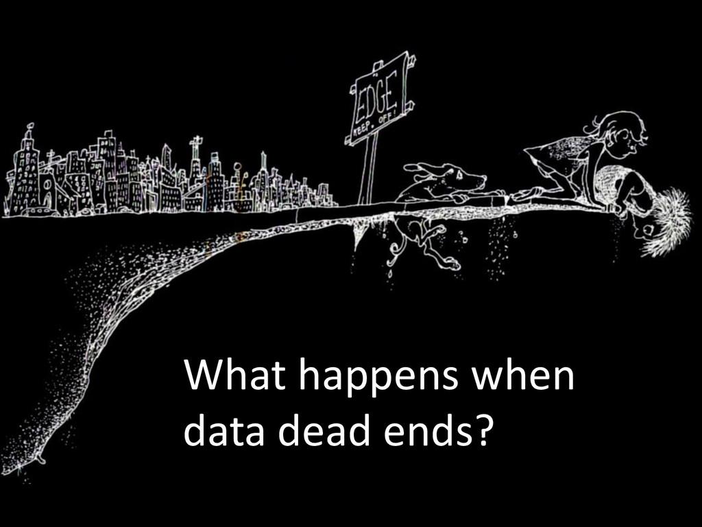 What happens when data dead ends?