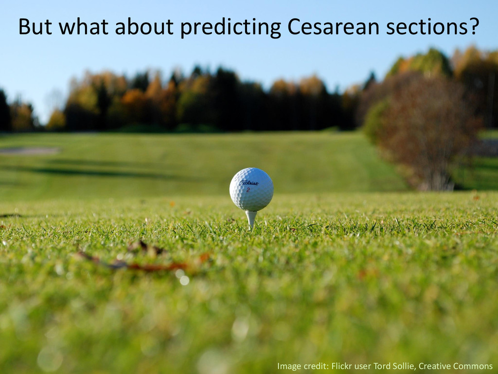 But what about predicting Cesarean sections? Im...