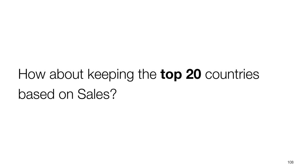 108 How about keeping the top 20 countries base...