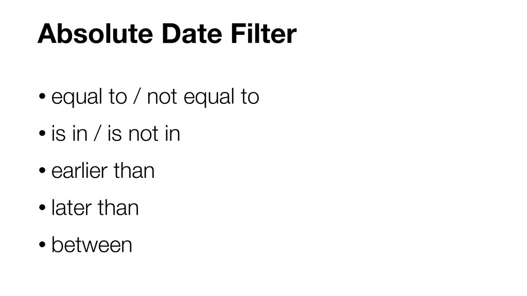 Absolute Date Filter • equal to / not equal to ...