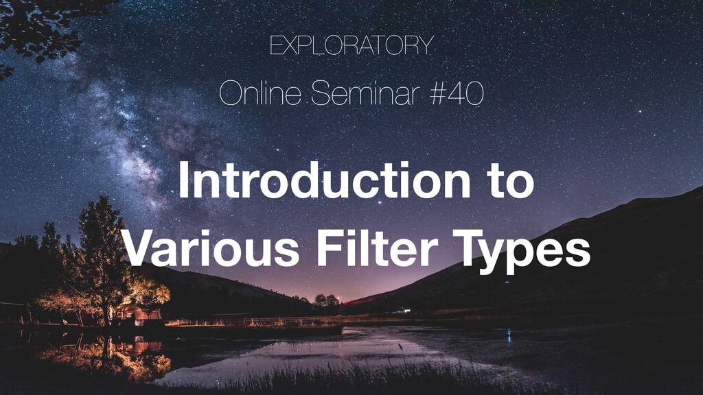 EXPLORATORY Online Seminar #40 Introduction to ...