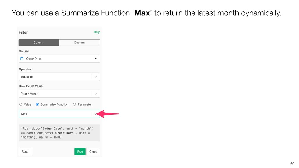 69 You can use a Summarize Function 'Max' to re...