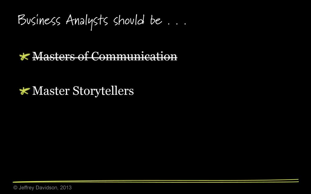 © Jeffrey Davidson, 2013 Business Analysts shou...