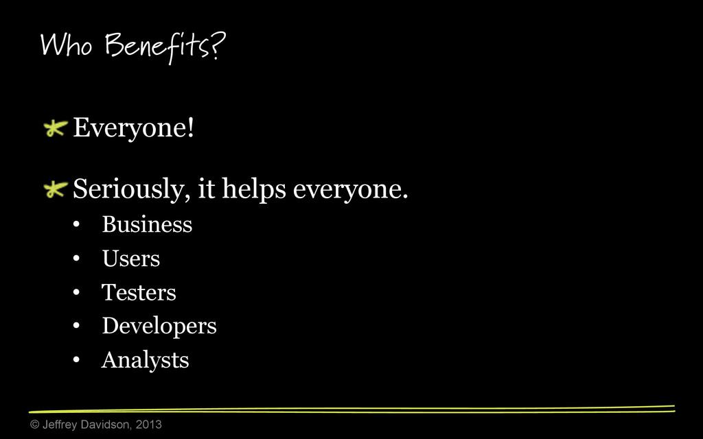 © Jeffrey Davidson, 2013 Who Benefits? ! Every...