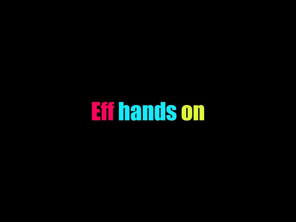 Eff hands on
