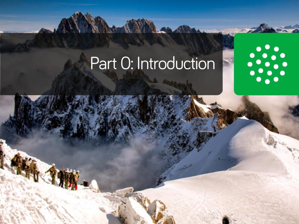 Part 0: Introduction