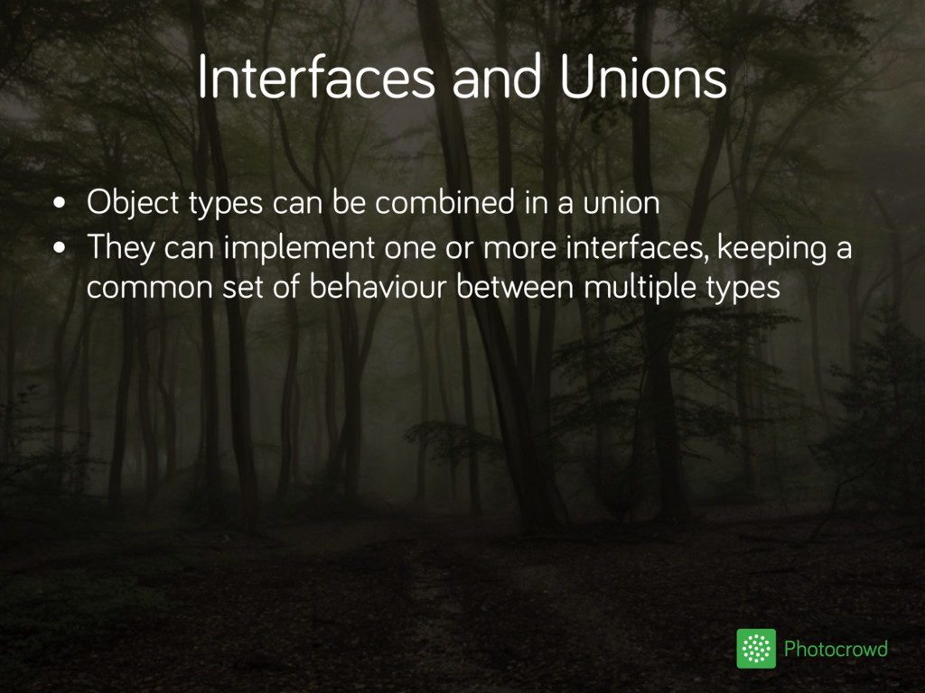 Interfaces and Unions • Object types can be com...