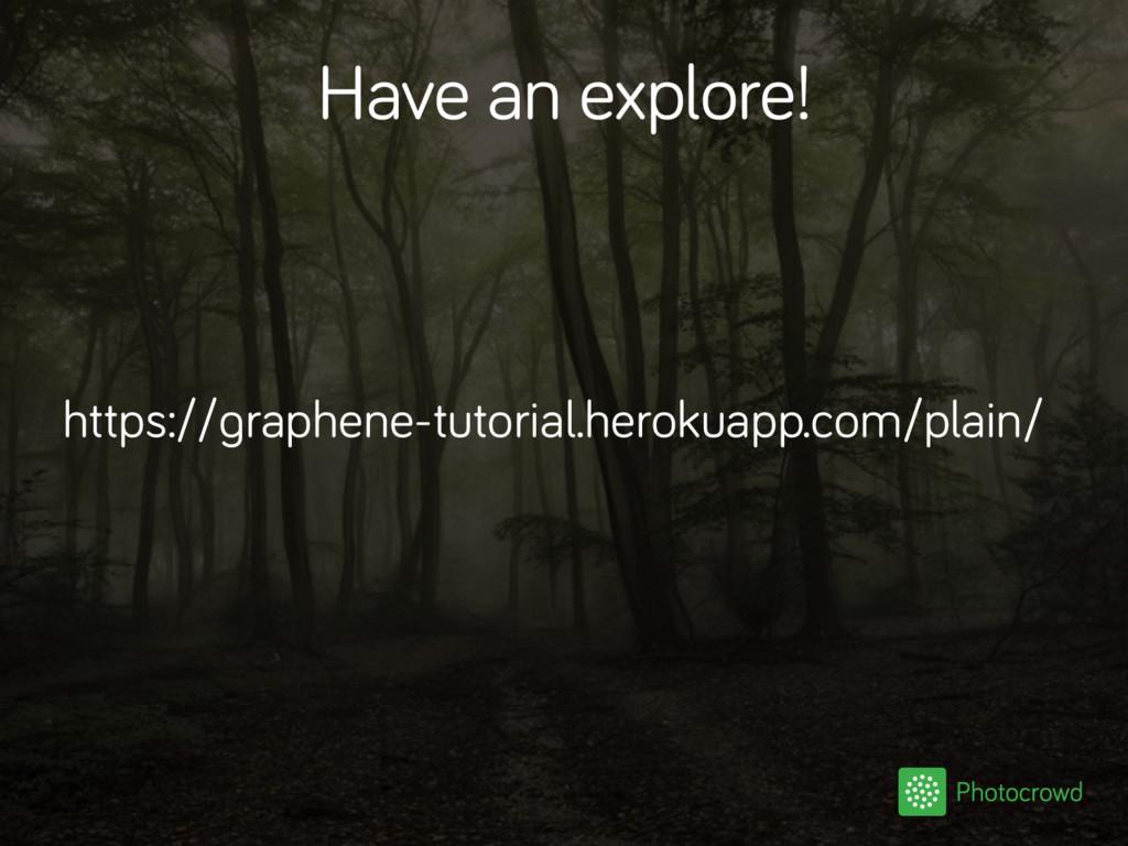 Have an explore! https://graphene-tutorial.hero...