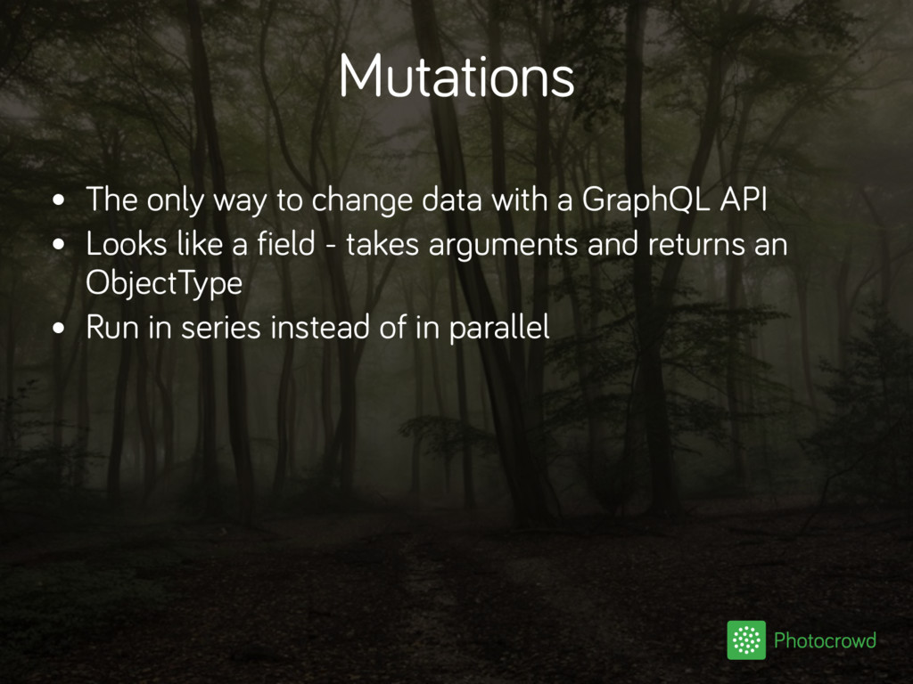 Mutations • The only way to change data with a ...