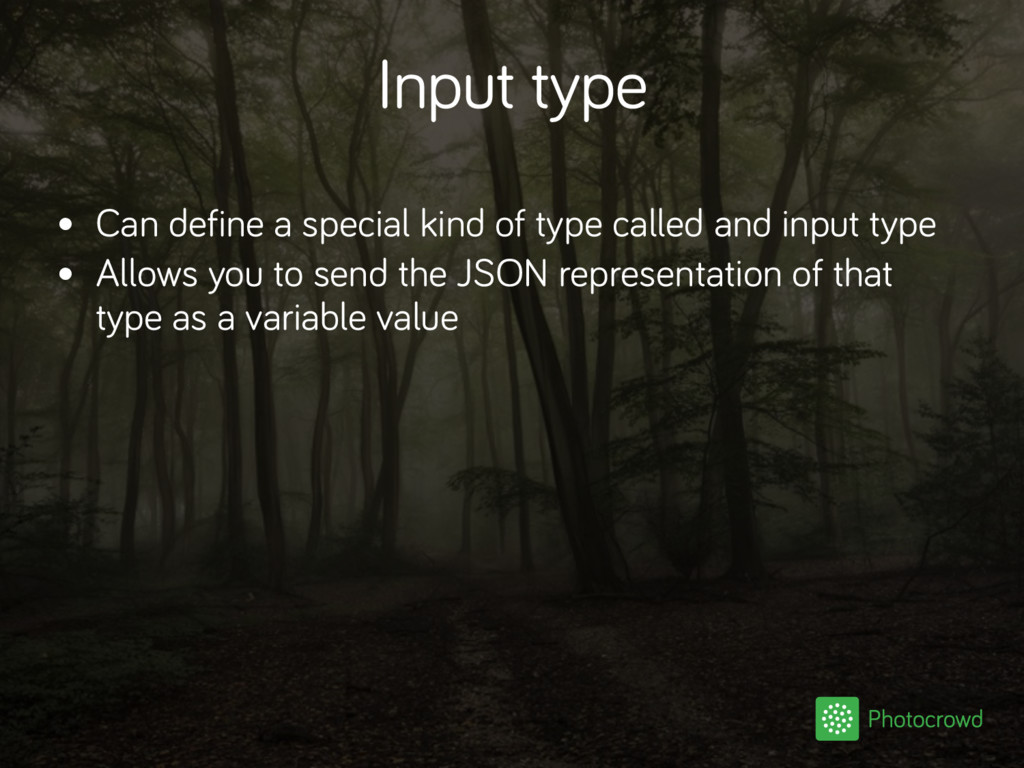 Input type • Can define a special kind of type ...