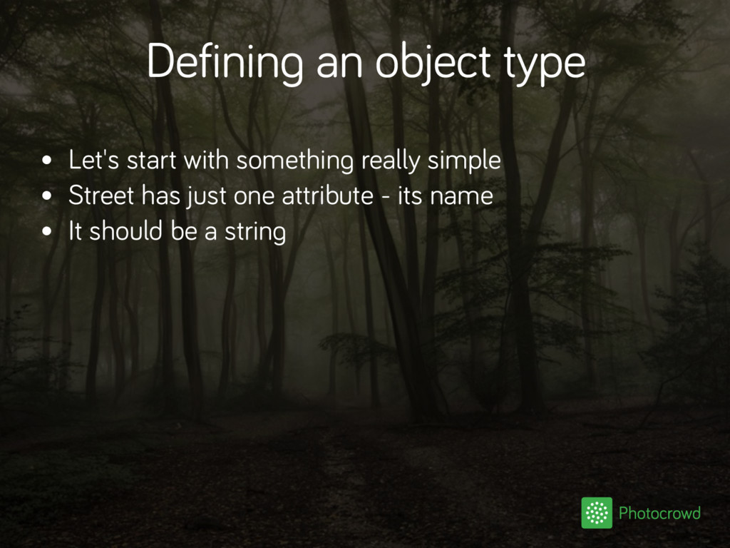 Defining an object type • Let's start with some...