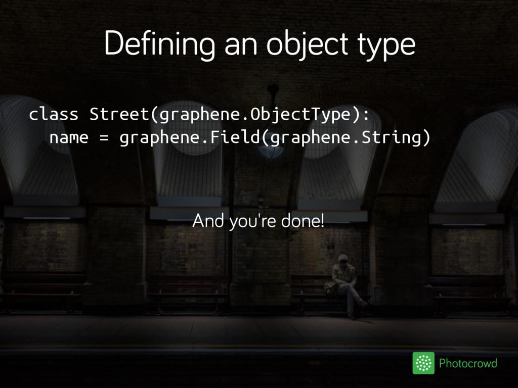 Defining an object type class Street(graphene.O...