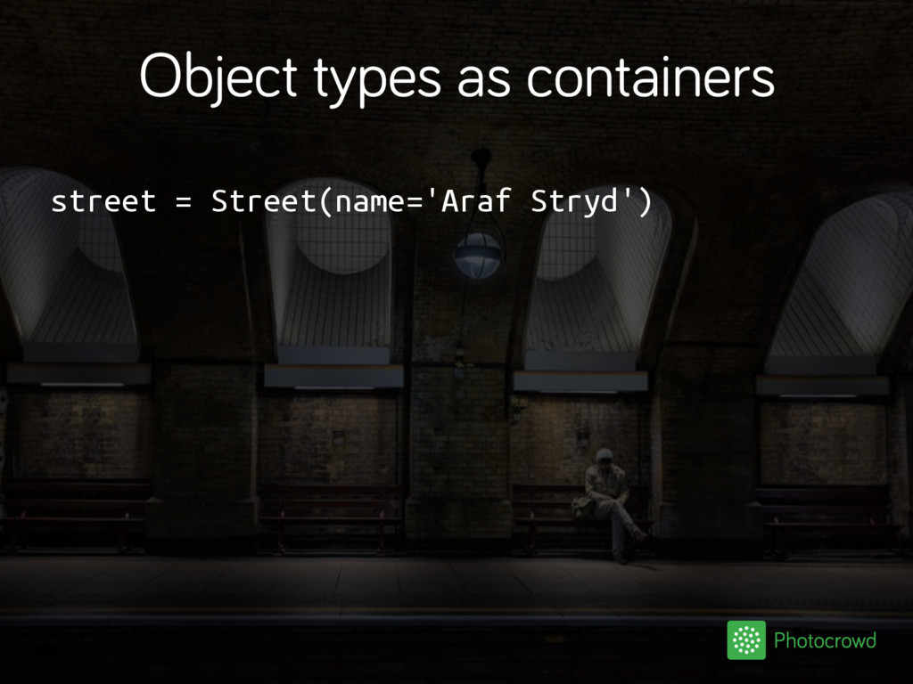 Object types as containers street = Street(name...