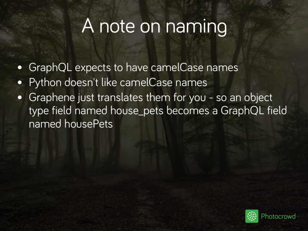 A note on naming • GraphQL expects to have came...