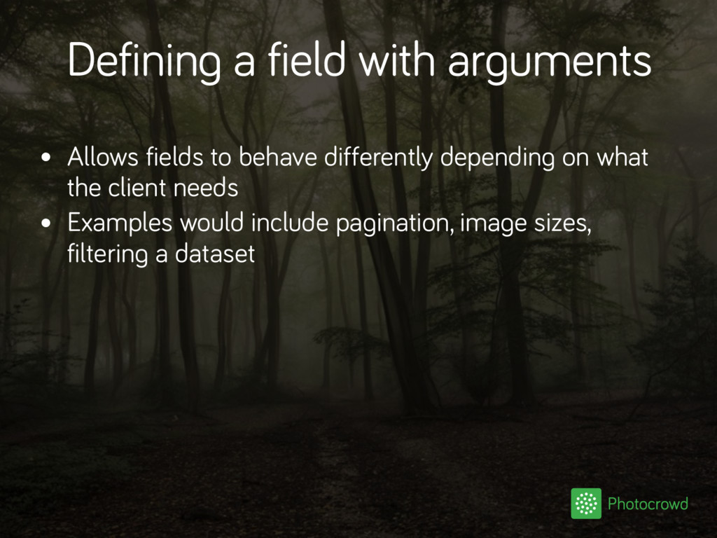 Defining a field with arguments • Allows fields...