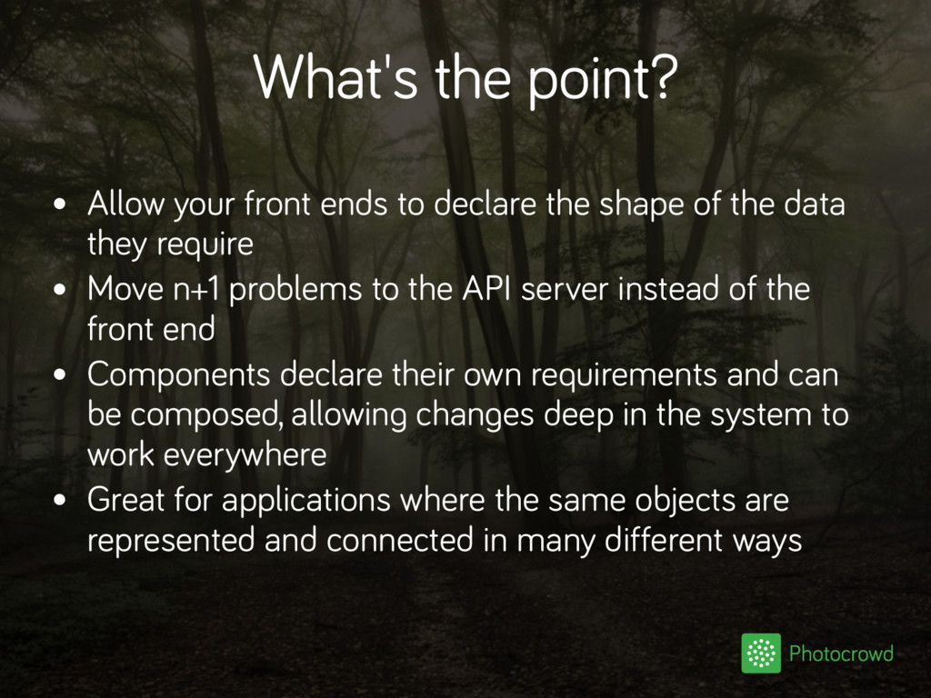 What's the point? • Allow your front ends to de...
