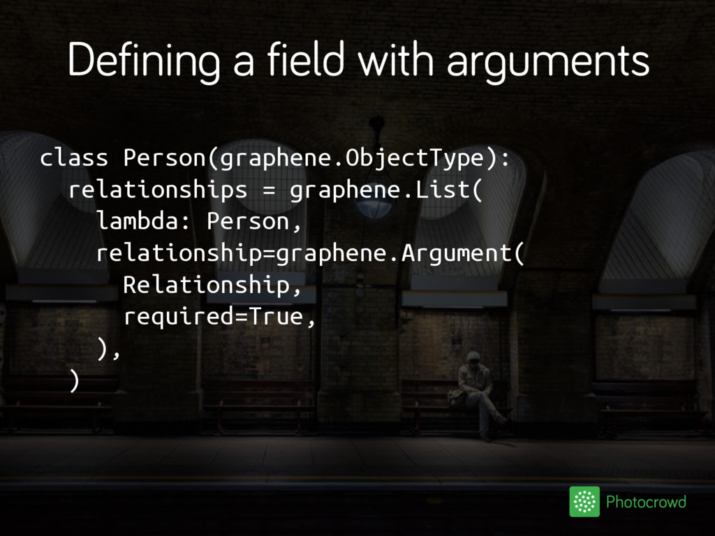 Defining a field with arguments class Person(gr...