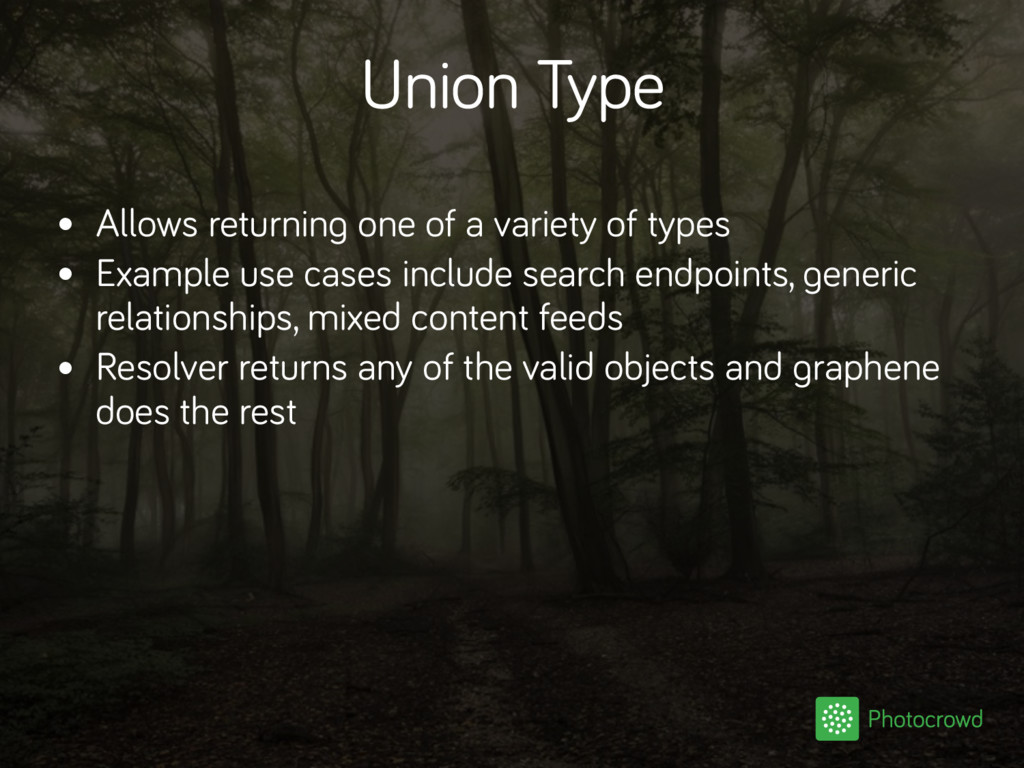 Union Type • Allows returning one of a variety ...
