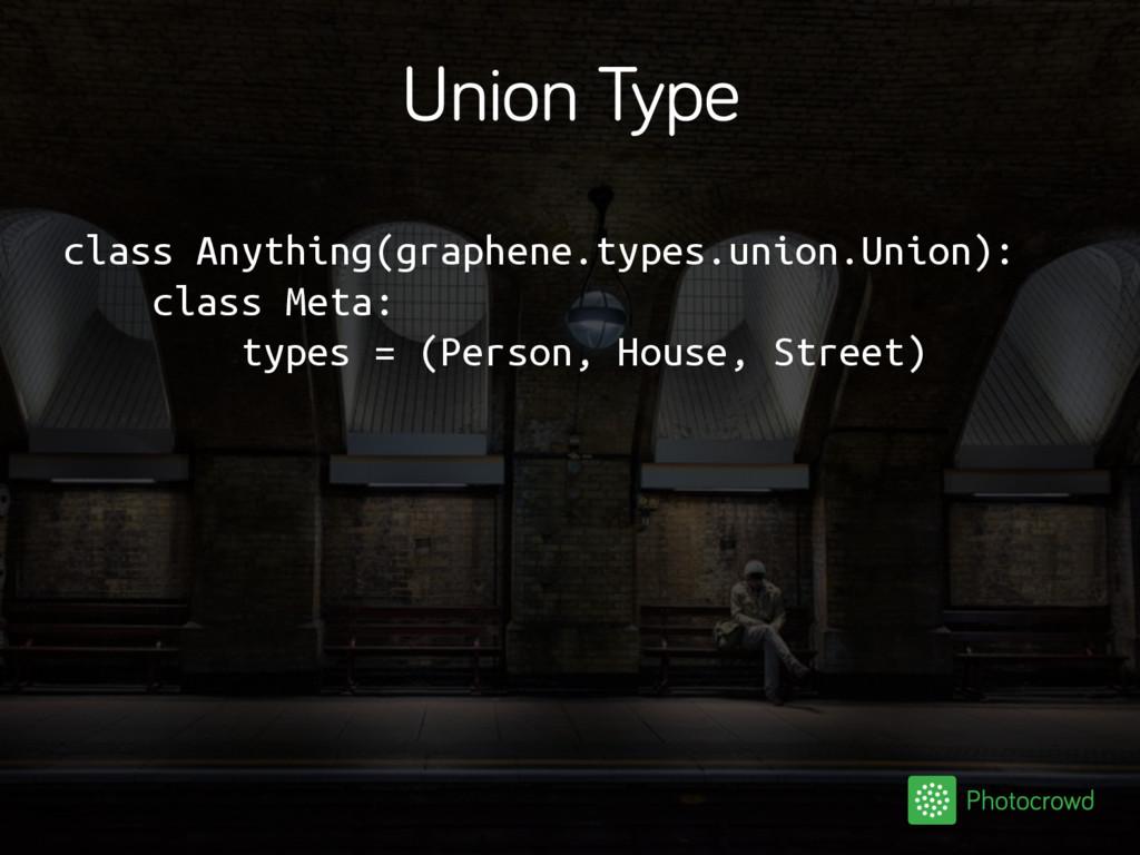 Union Type class Anything(graphene.types.union....