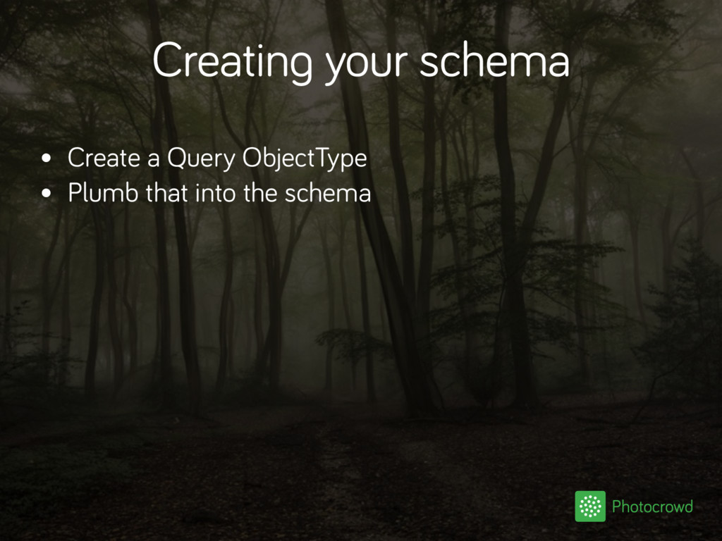 Creating your schema • Create a Query ObjectTyp...