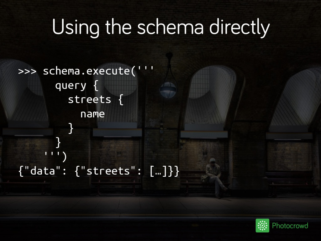 Using the schema directly >>> schema.execute(''...