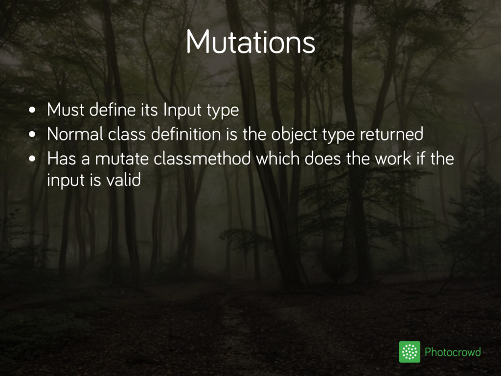 Mutations • Must define its Input type • Normal...
