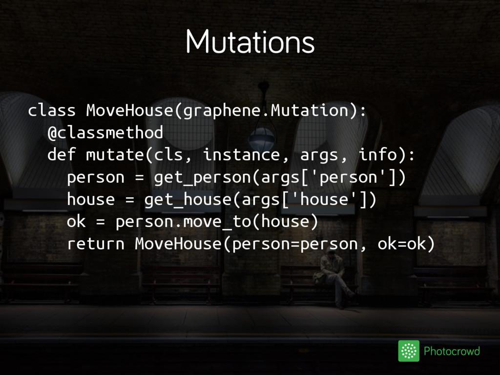 Mutations class MoveHouse(graphene.Mutation): @...