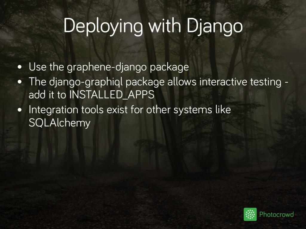 Deploying with Django • Use the graphene-django...
