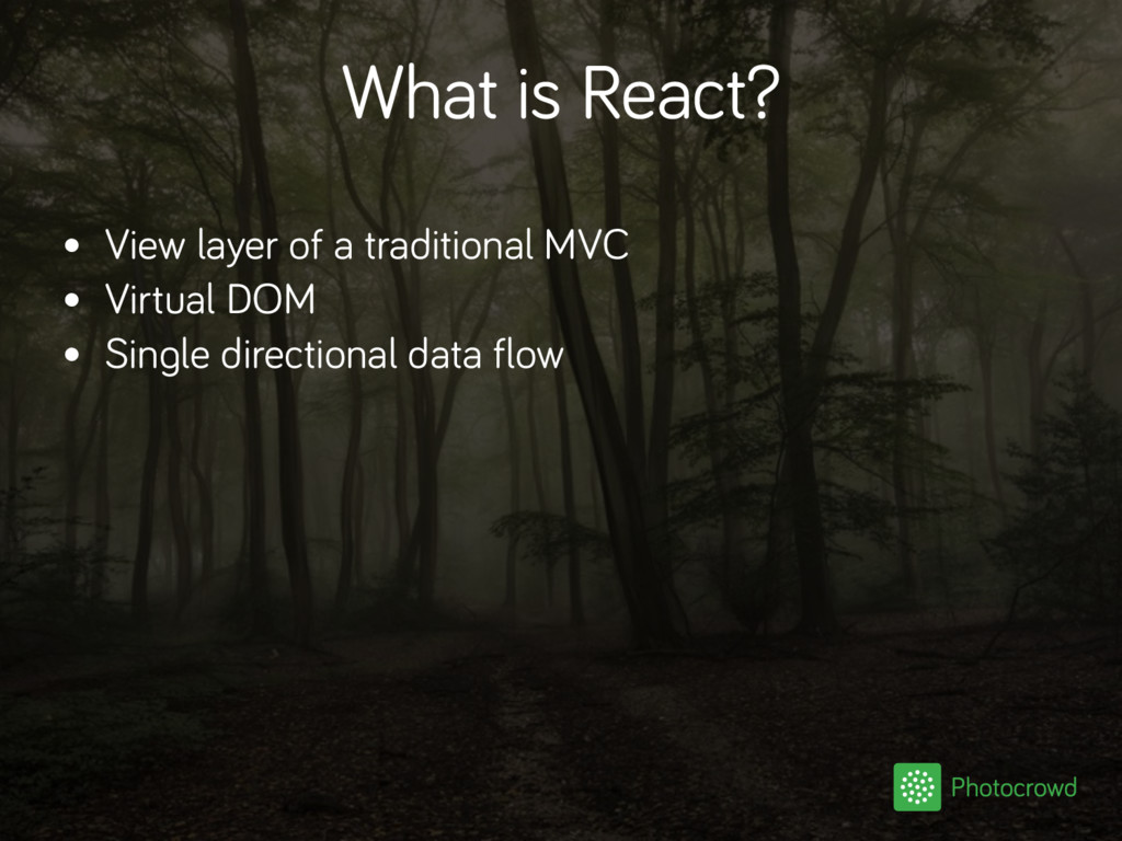 What is React? • View layer of a traditional MV...