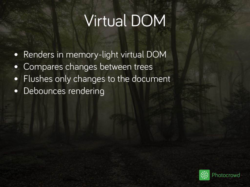 Virtual DOM • Renders in memory-light virtual D...