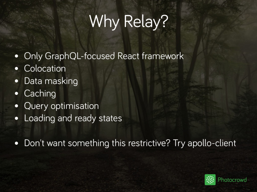 Why Relay? • Only GraphQL-focused React framewo...