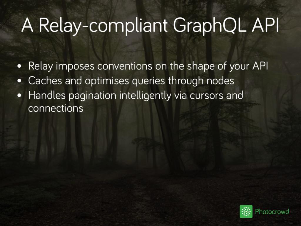 A Relay-compliant GraphQL API • Relay imposes c...