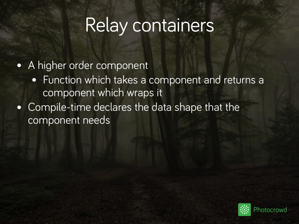 Relay containers • A higher order component • F...