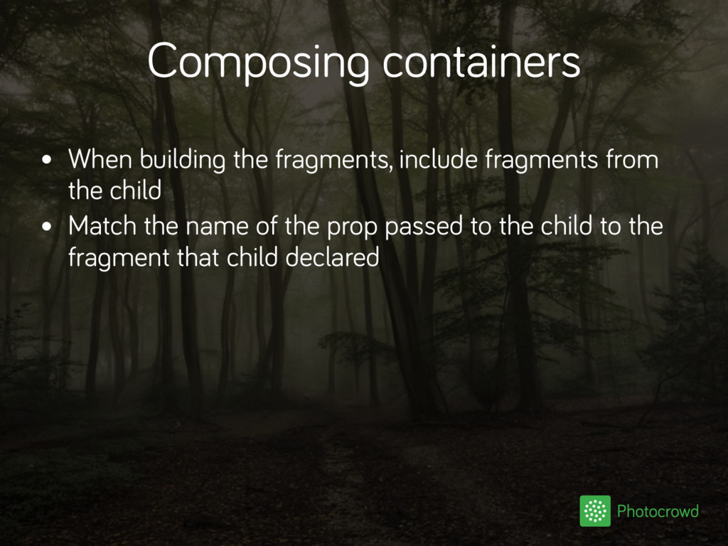 Composing containers • When building the fragme...