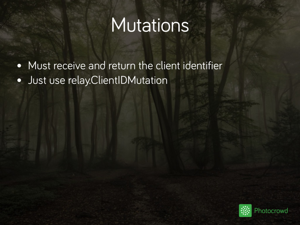 Mutations • Must receive and return the client ...