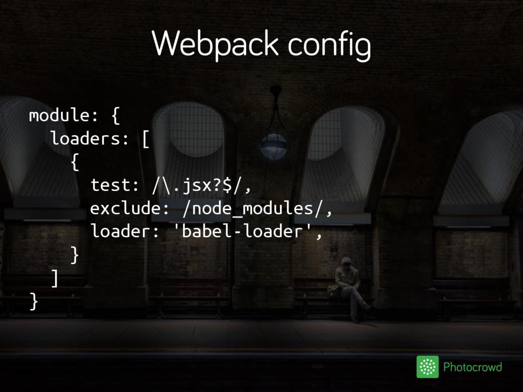 Webpack config module: { loaders: [ { test: /\....