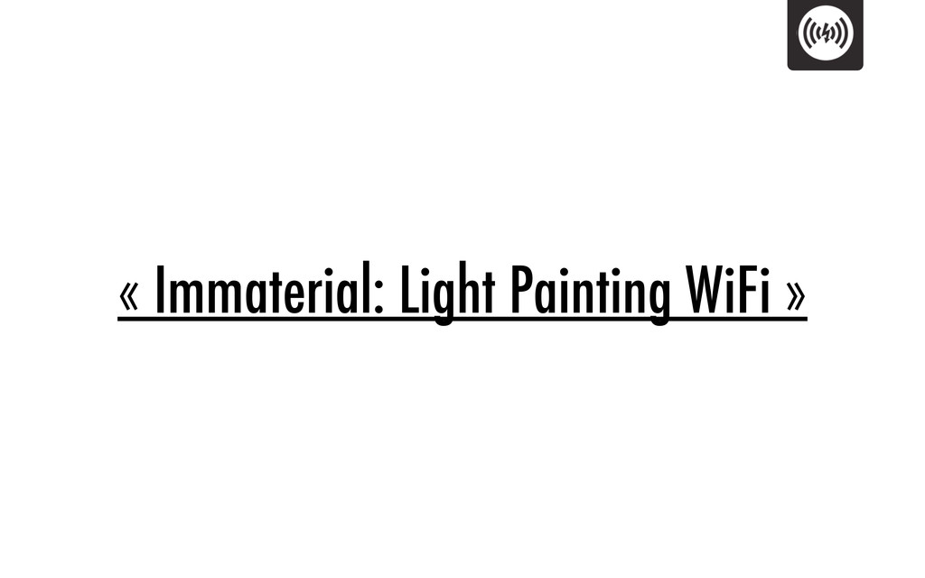 « Immaterial: Light Painting WiFi »