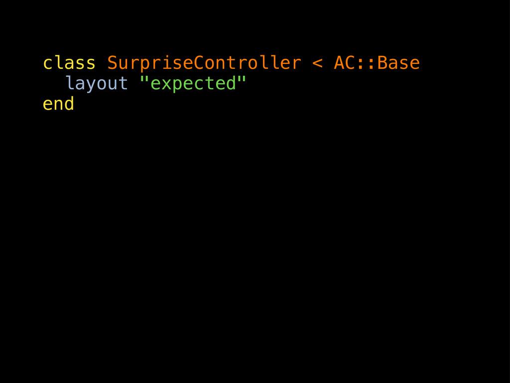 """class SurpriseController < AC::Base layout """"exp..."""