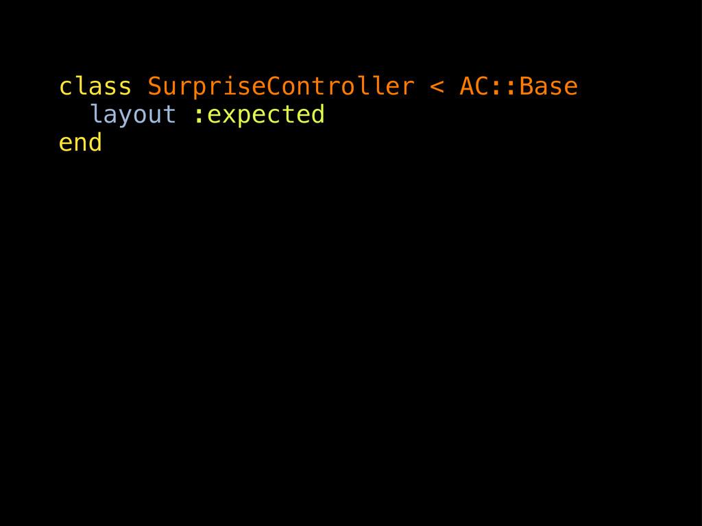 class SurpriseController < AC::Base layout :exp...