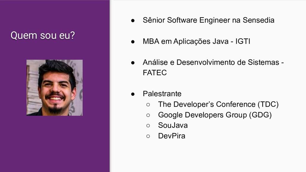 Quem sou eu? ● Sênior Software Engineer na Sens...