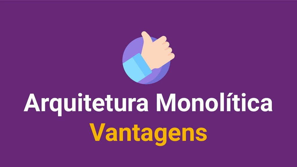 Arquitetura Monolítica Vantagens