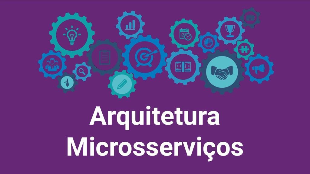 Arquitetura Microsserviços