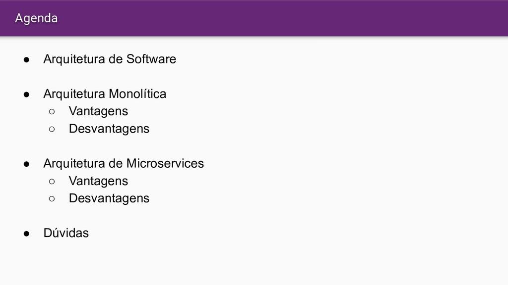 Agenda ● Arquitetura de Software ● Arquitetura ...