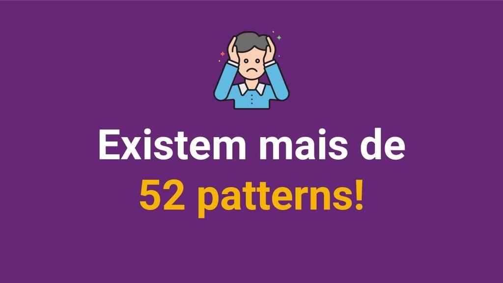 Existem mais de 52 patterns!