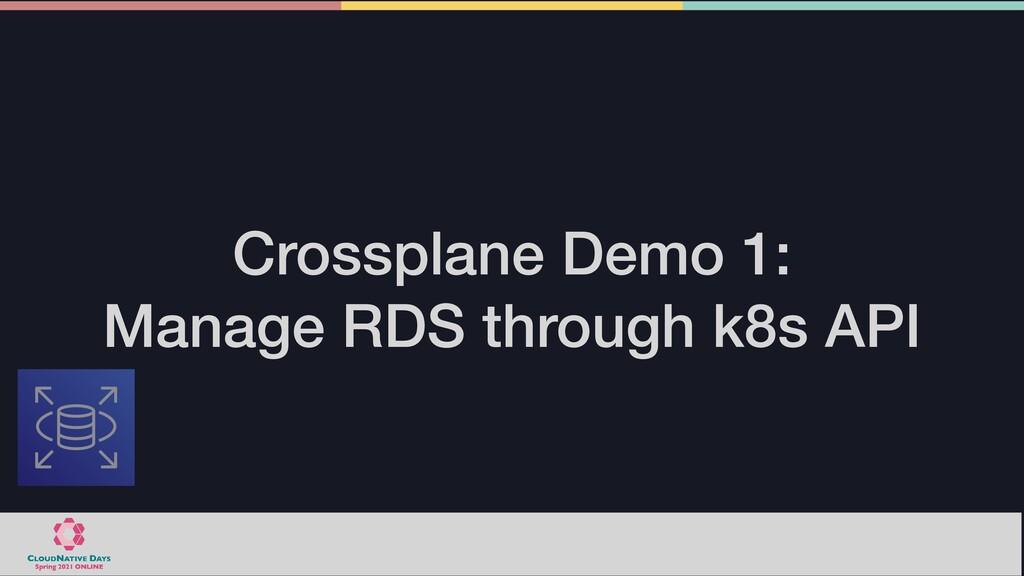 Crossplane Demo 1:   Manage RDS through k8s API
