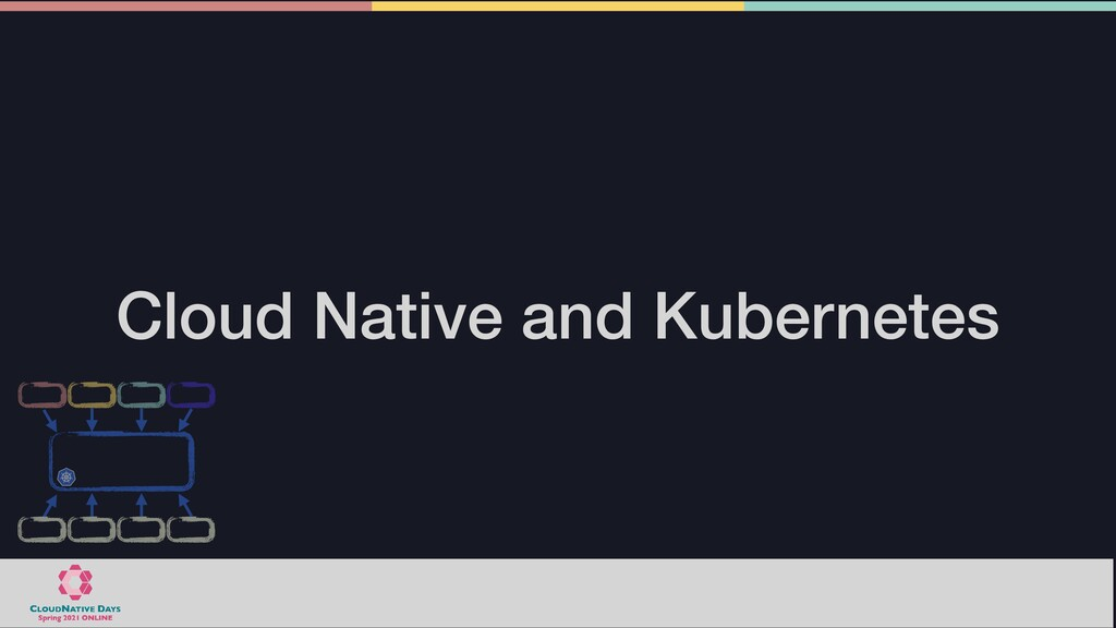 Cloud Native and Kubernetes
