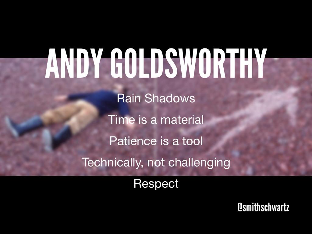 @smithschwartz ANDY GOLDSWORTHY Rain Shadows Ti...